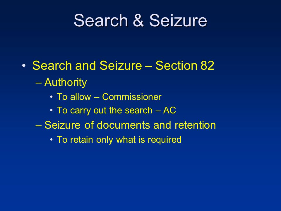 Search & Seizure Search and Seizure – Section 82 –Authority To allow – Commissioner To carry out the search – AC –Seizure of documents and retention To retain only what is required