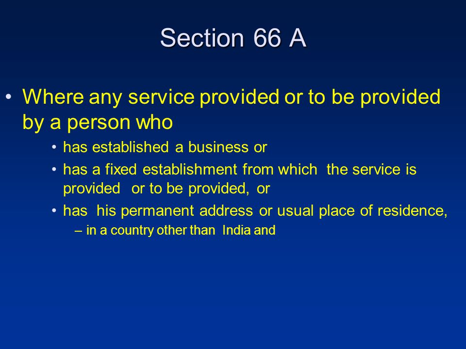 Section 66 A Where any service provided or to be provided by a person who has established a business or has a fixed establishment from which the service is provided or to be provided, or has his permanent address or usual place of residence, –in a country other than India and