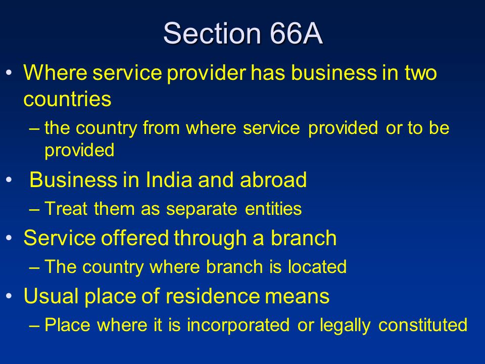 Section 66A Where service provider has business in two countries –the country from where service provided or to be provided Business in India and abro
