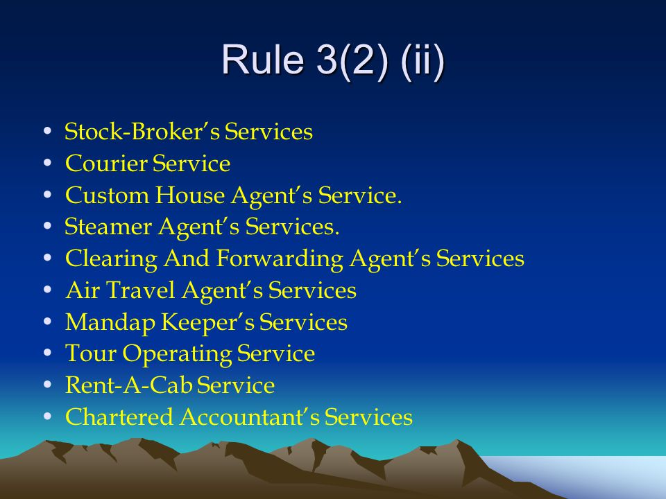Rule 3(2) (ii) Stock-Broker's Services Courier Service Custom House Agent's Service.