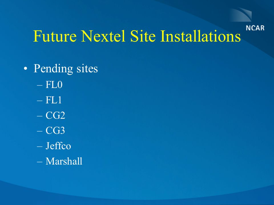 Future Nextel Site Installations Pending sites –FL0 –FL1 –CG2 –CG3 –Jeffco –Marshall
