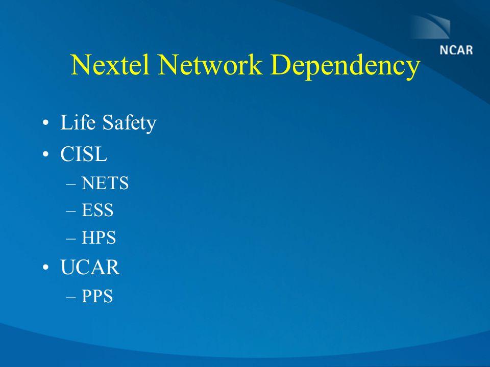 Nextel Network Dependency Life Safety CISL –NETS –ESS –HPS UCAR –PPS