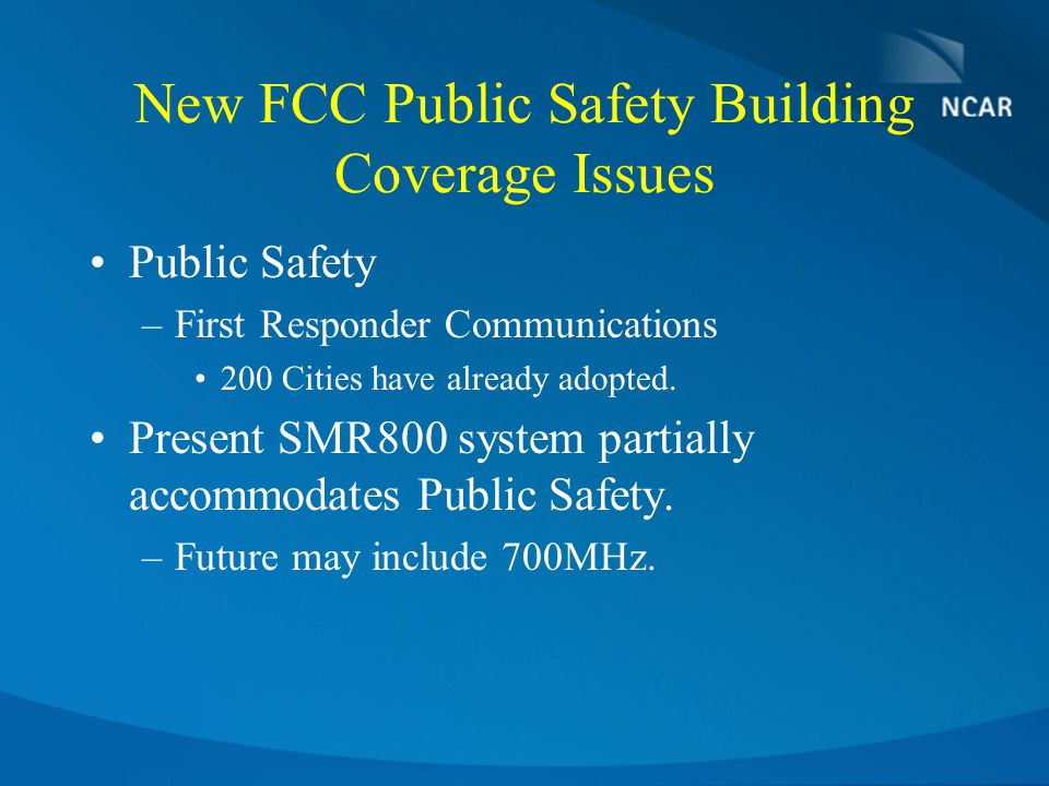 New FCC Public Safety Building Coverage Issues Public Safety –First Responder Communications 200 Cities have already adopted.
