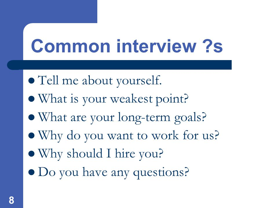 8 Common interview s Tell me about yourself. What is your weakest point.