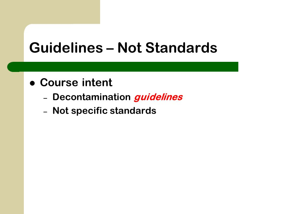 Guidelines – Not Standards Course intent – Decontamination guidelines – Not specific standards