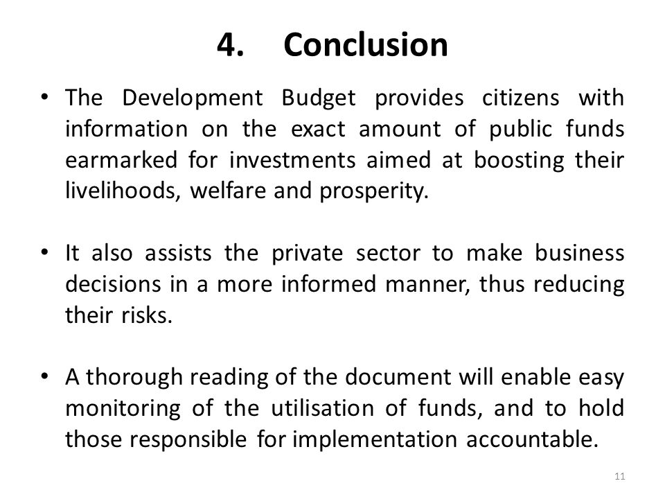 4.Conclusion The Development Budget provides citizens with information on the exact amount of public funds earmarked for investments aimed at boosting