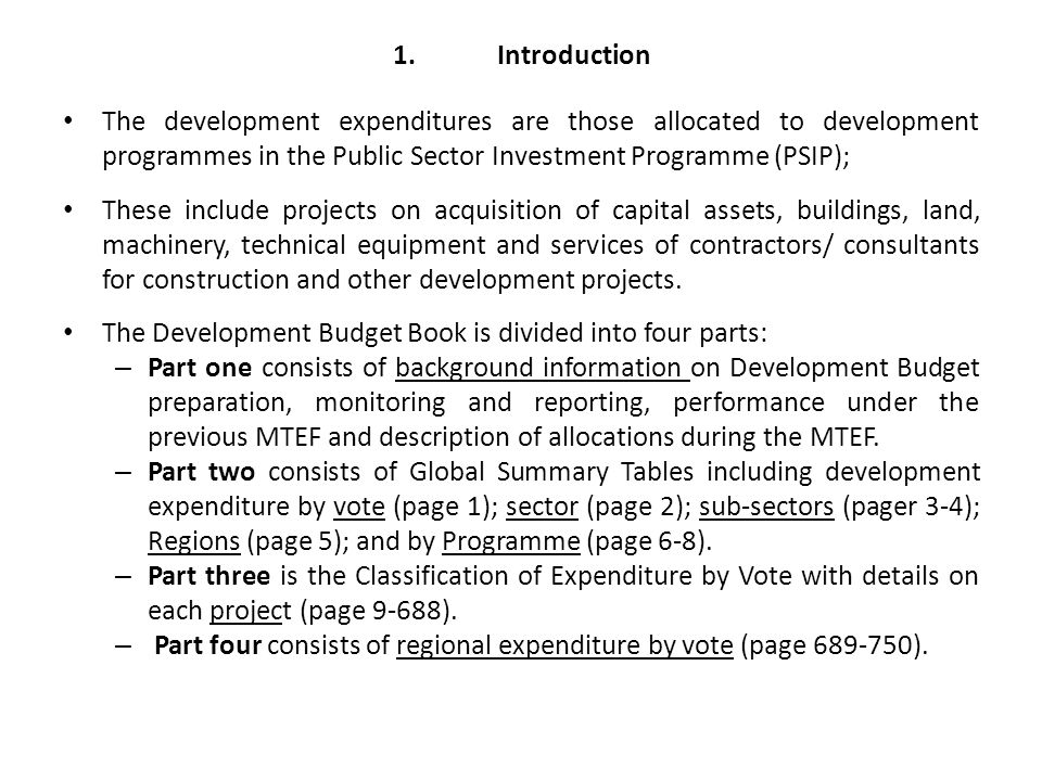1.Introduction The development expenditures are those allocated to development programmes in the Public Sector Investment Programme (PSIP); These incl