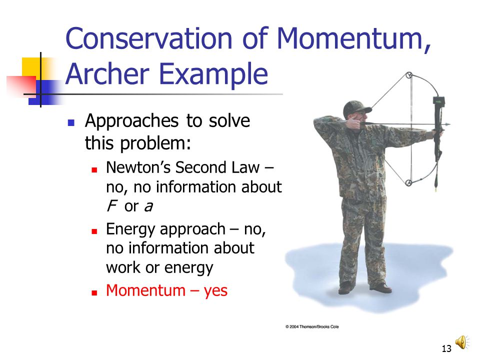 12 Conservation of Momentum, Archer Example The archer is standing on a frictionless surface (ice).