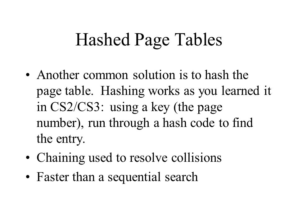 Hashed Page Tables Another common solution is to hash the page table.