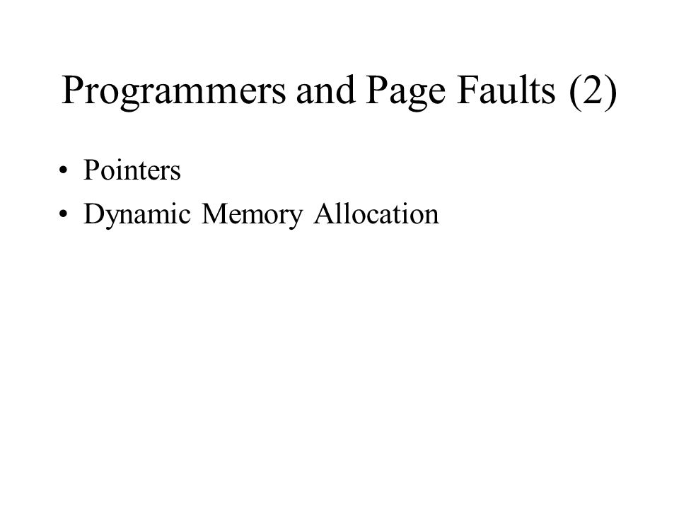 Programmers and Page Faults (2) Pointers Dynamic Memory Allocation