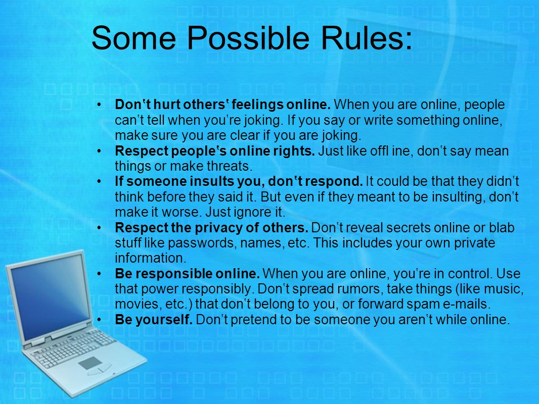Some Possible Rules: Don't hurt others' feelings online.