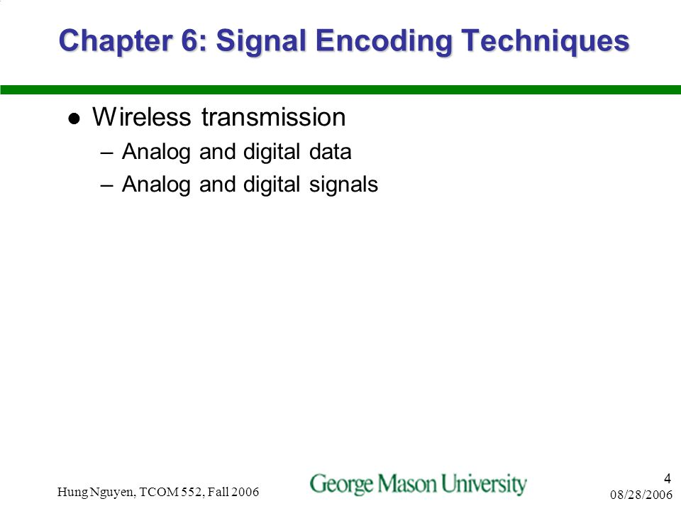 08/28/2006 Hung Nguyen, TCOM 552, Fall 2006 3 Chapter 2: Transmission Fundamentals Basic overview of transmission topics Data communications concepts