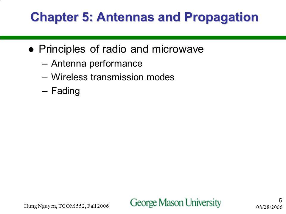 08/28/2006 Hung Nguyen, TCOM 552, Fall 2006 4 Chapter 6: Signal Encoding Techniques Wireless transmission –Analog and digital data –Analog and digital