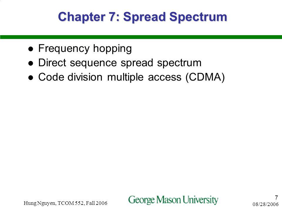 08/28/2006 Hung Nguyen, TCOM 552, Fall 2006 6 Chapter 8: Coding and Error Control Forward error correction (FEC) Using redundancy for error detection