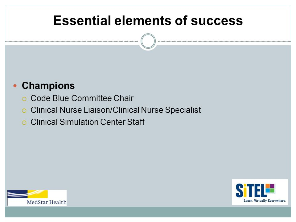 Essential elements of success Champions  Code Blue Committee Chair  Clinical Nurse Liaison/Clinical Nurse Specialist  Clinical Simulation Center Staff