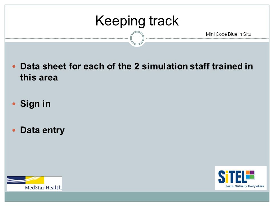 Keeping track Data sheet for each of the 2 simulation staff trained in this area Sign in Data entry Mini Code Blue In Situ
