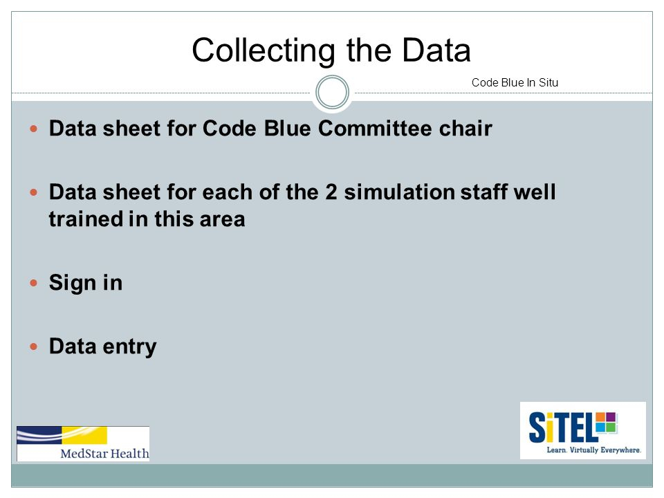 Collecting the Data Data sheet for Code Blue Committee chair Data sheet for each of the 2 simulation staff well trained in this area Sign in Data entry Code Blue In Situ