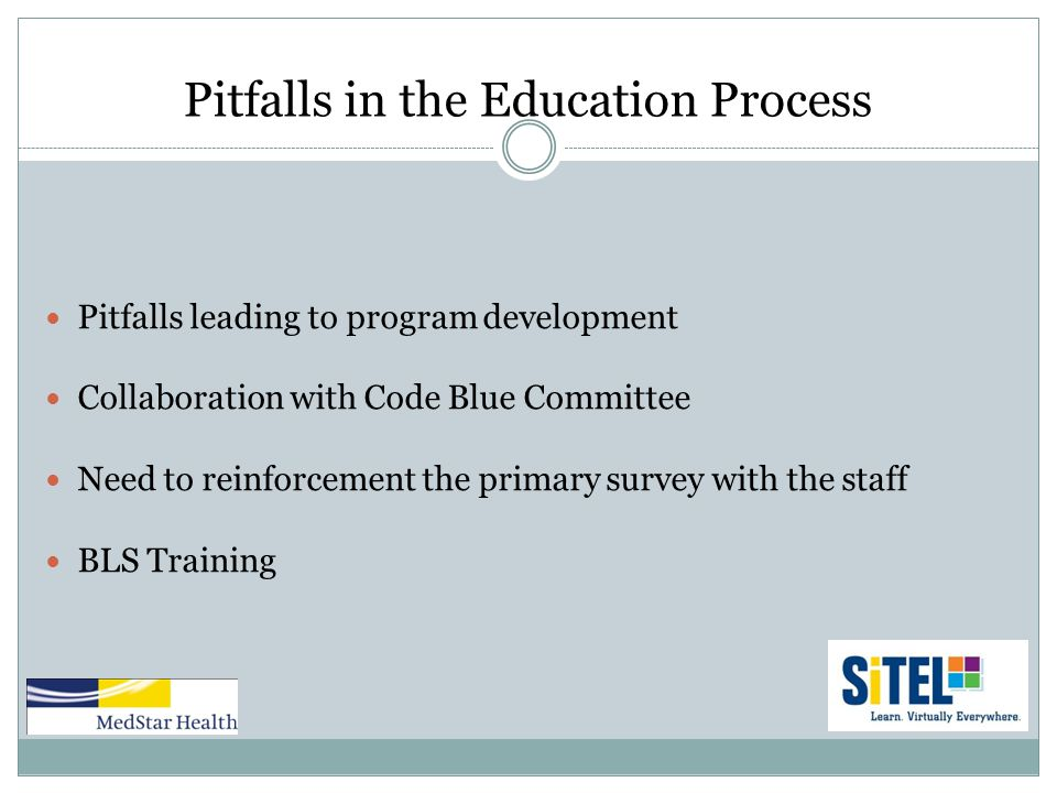 Pitfalls in the Education Process Pitfalls leading to program development Collaboration with Code Blue Committee Need to reinforcement the primary survey with the staff BLS Training
