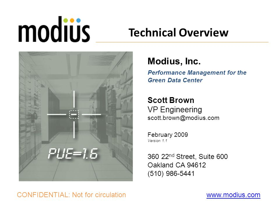 Technical Overview CONFIDENTIAL: Not for circulation Modius, Inc. Performance Management for the Green Data Center Scott Brown VP Engineering scott.br