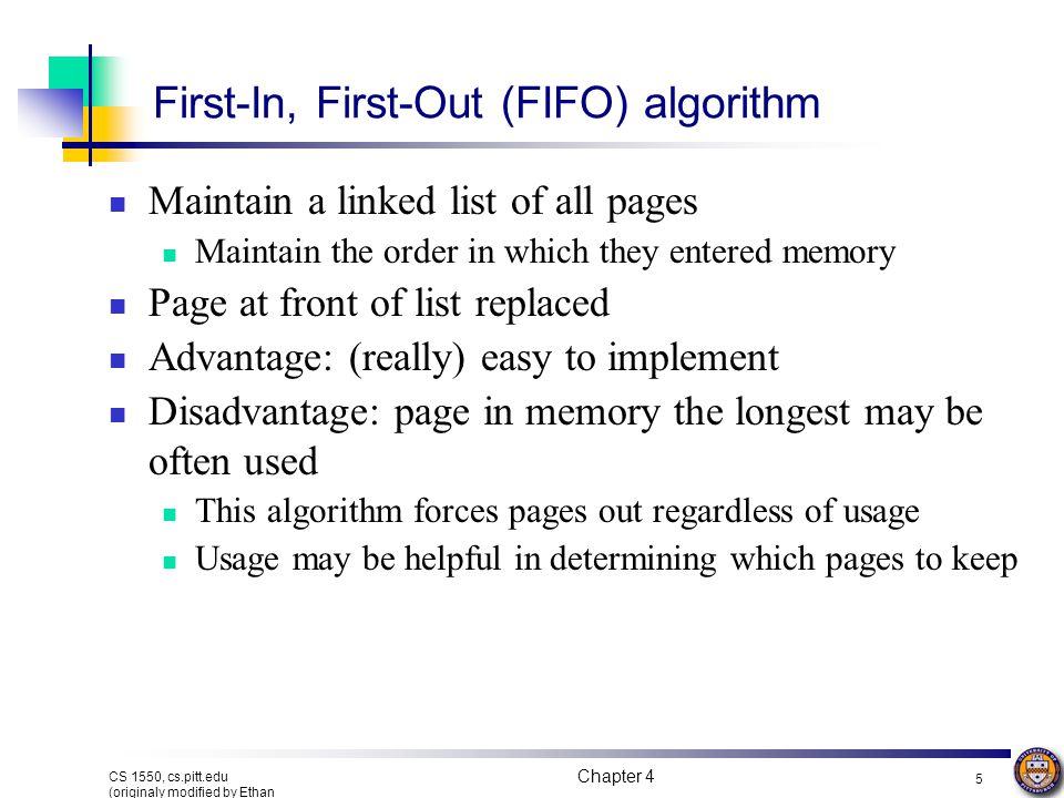 Chapter 4 5 CS 1550, cs.pitt.edu (originaly modified by Ethan L. Miller and Scott A. Brandt) First-In, First-Out (FIFO) algorithm Maintain a linked li