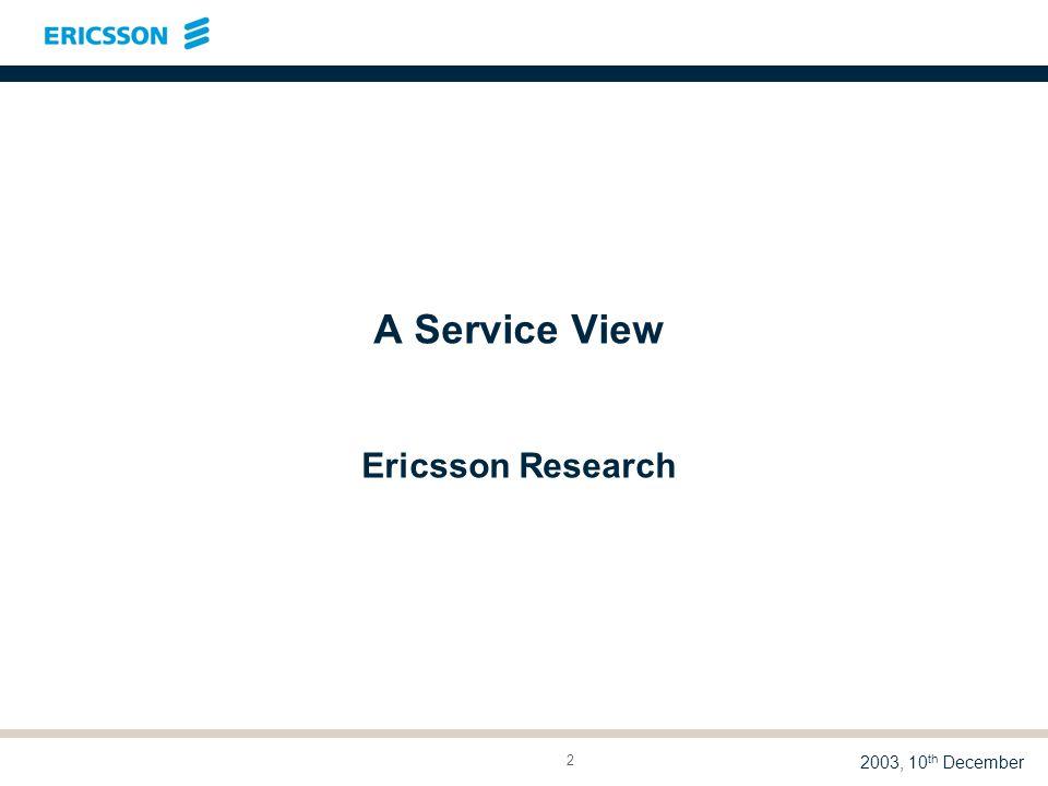 LME/DTR 03:014 A M. Madfors 2003, 10 th December 2 A Service View Ericsson Research
