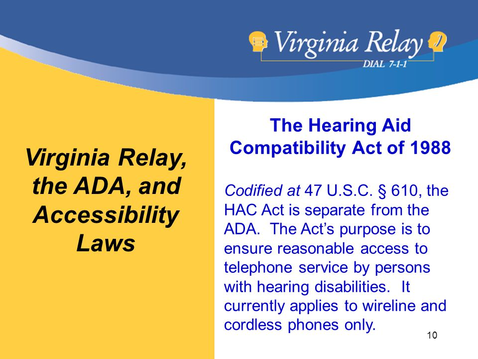 Virginia Relay, the ADA, and Accessibility Laws The Hearing Aid Compatibility Act of 1988 Codified at 47 U.S.C.