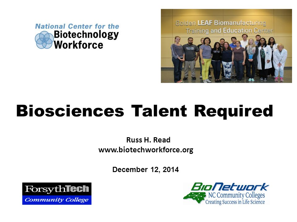 Russ H. Read www.biotechworkforce.org Biosciences Talent Required December 12, 2014
