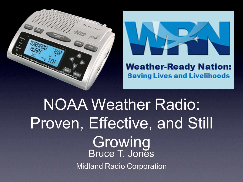 NOAA Weather Radio: Proven, Effective, and Still Growing Bruce T. Jones Midland Radio Corporation