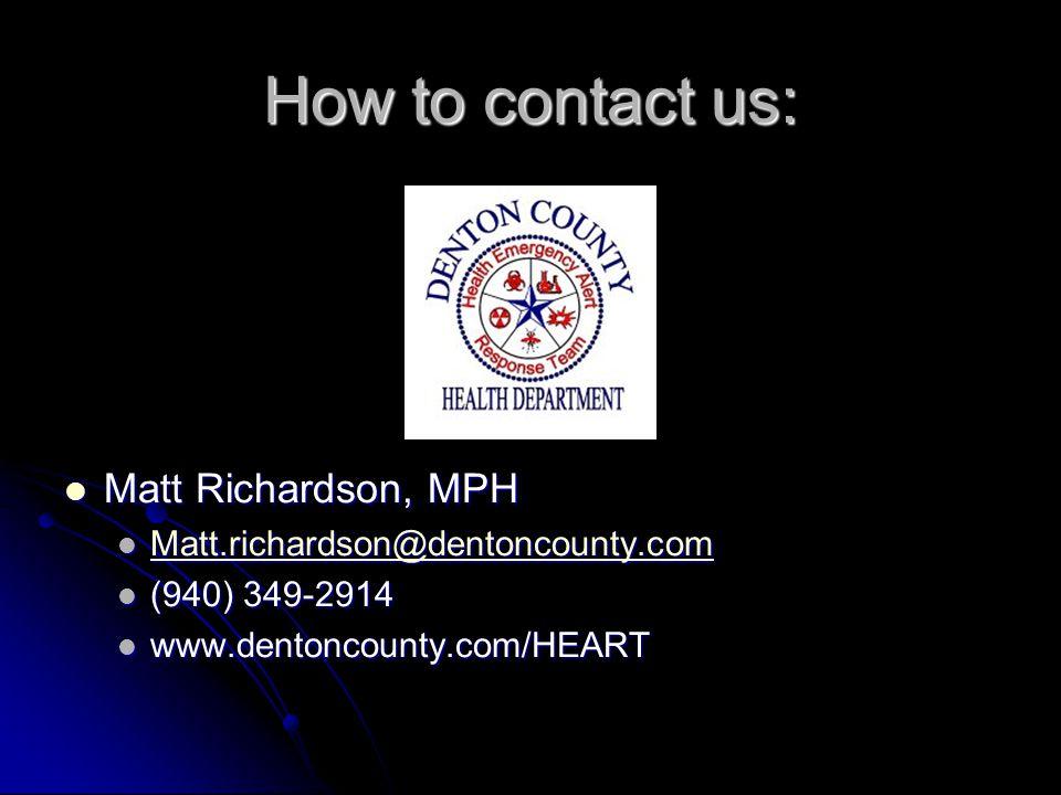 How to contact us: Matt Richardson, MPH Matt Richardson, MPH Matt.richardson@dentoncounty.com (940) 349-2914 www.dentoncounty.com/HEART