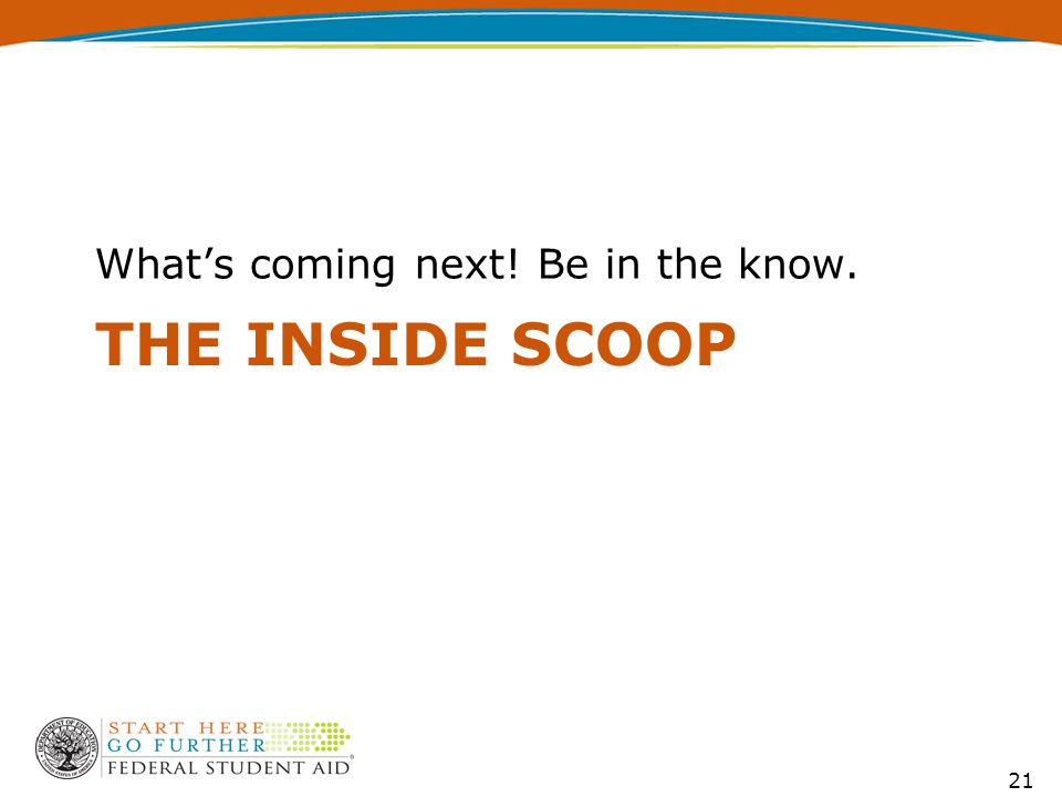THE INSIDE SCOOP What's coming next! Be in the know. 21