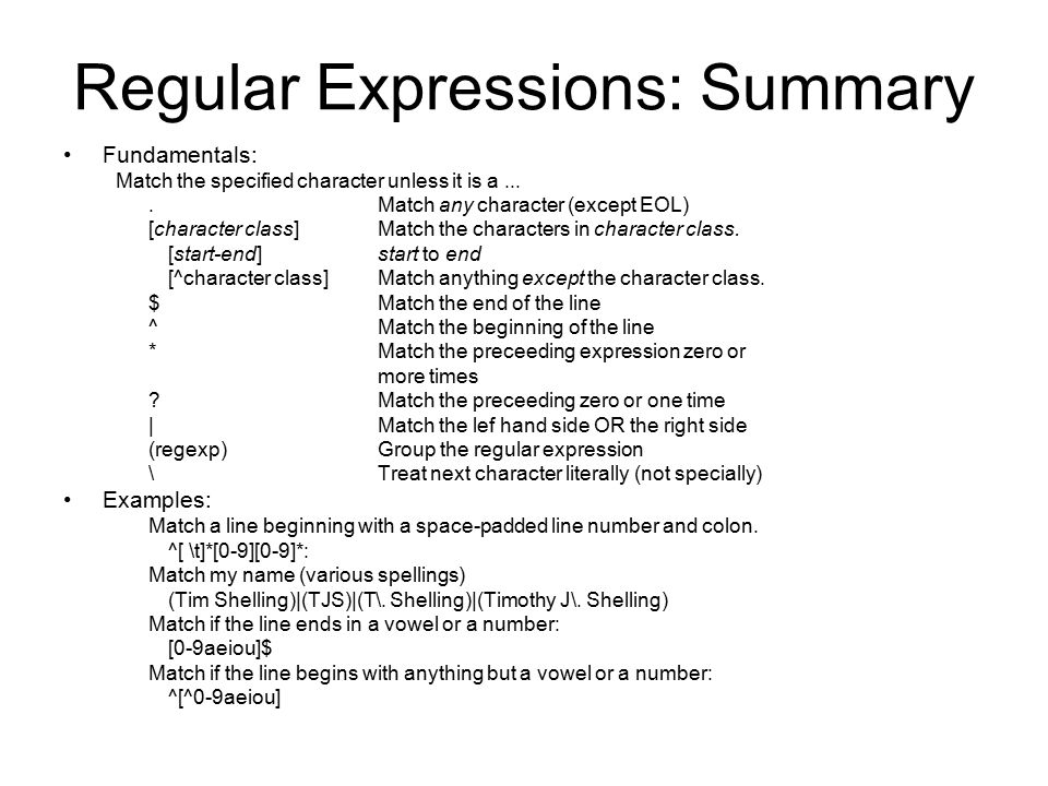 Regular Expressions: Summary Fundamentals: Match the specified character unless it is a....Match any character (except EOL) [character class]Match the characters in character class.
