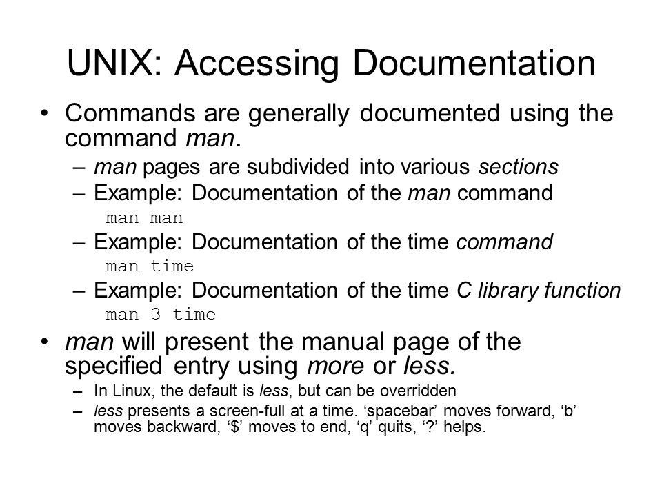 UNIX: Accessing Documentation Commands are generally documented using the command man.