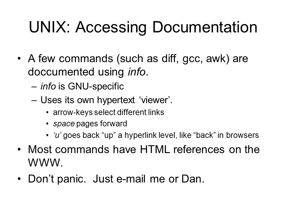 UNIX: Accessing Documentation A few commands (such as diff, gcc, awk) are doccumented using info.