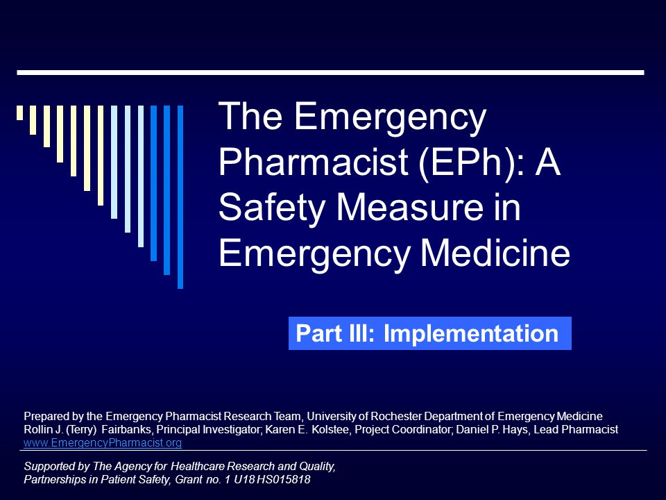 National Implementation  Nationally, an estimated 3-5% of ED's have a clinical pharmacist in the ED  30.1% plan to request funding  18.3% have attempted to gain funding for a pharmacist position Funding primarily done through department of pharmacy  The demand for an EPh is increasing Thomasset and Faris, Am J Health-Syst Pharm, Aug 2003; 60