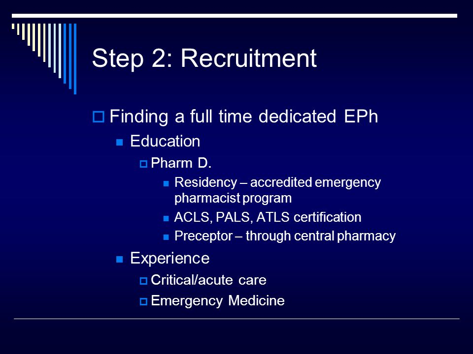 Step 2: Recruitment  Finding a full time dedicated EPh Education  Pharm D.