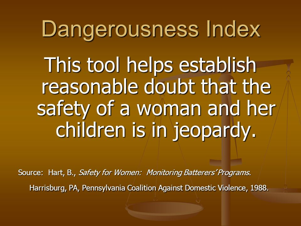 Dangerousness Index This tool helps establish reasonable doubt that the safety of a woman and her children is in jeopardy.