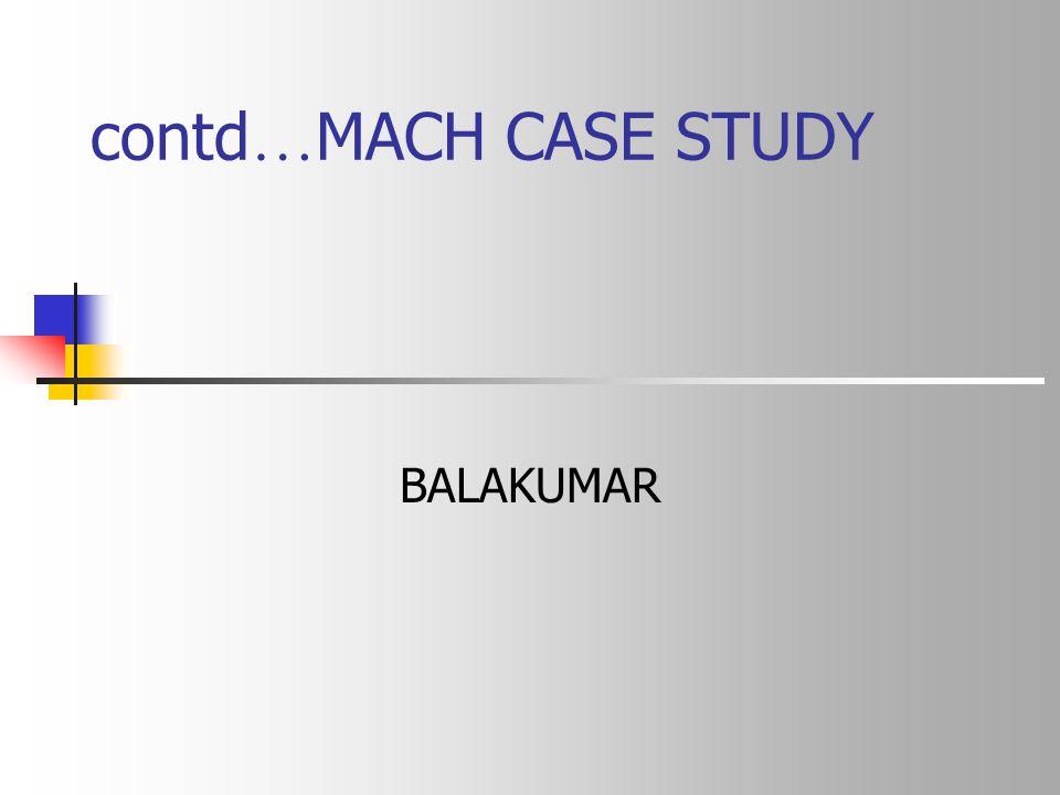 contd … MACH CASE STUDY BALAKUMAR