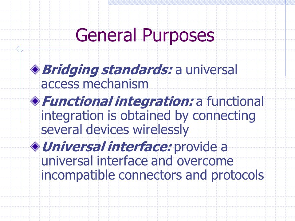 General Purposes Bridging standards: a universal access mechanism Functional integration: a functional integration is obtained by connecting several d