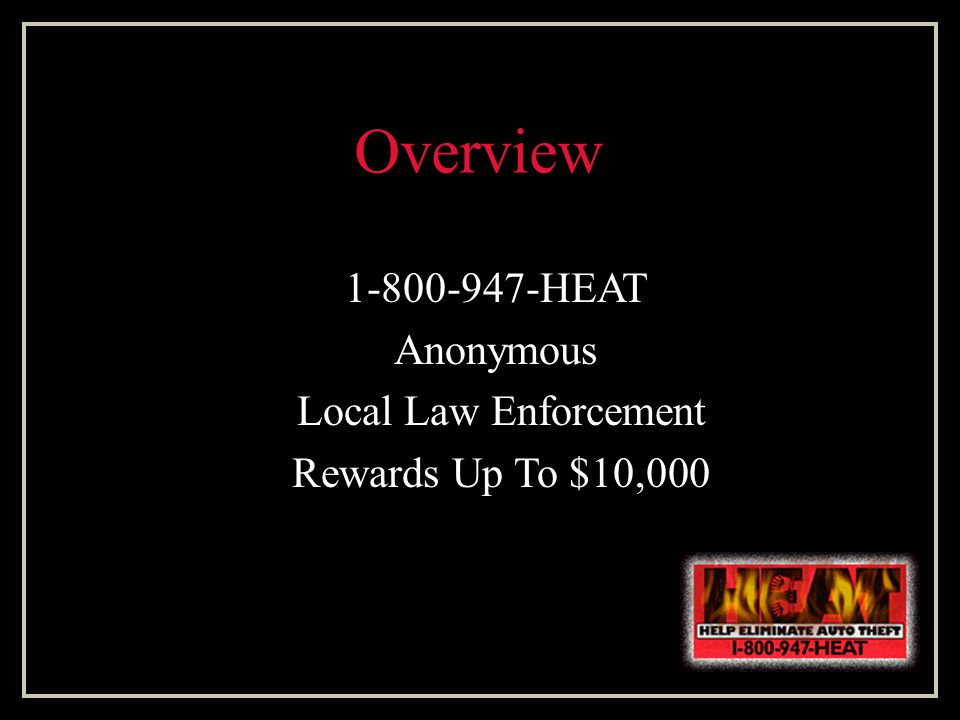 Overview 1-800-947-HEAT Anonymous Local Law Enforcement Rewards Up To $10,000