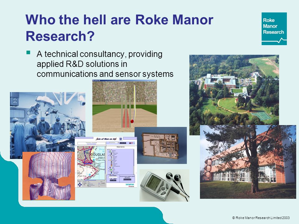 © Roke Manor Research Limited 2003 Who the hell are Roke Manor Research.