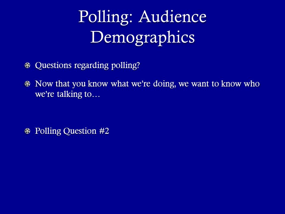 Polling: Audience Demographics Questions regarding polling.