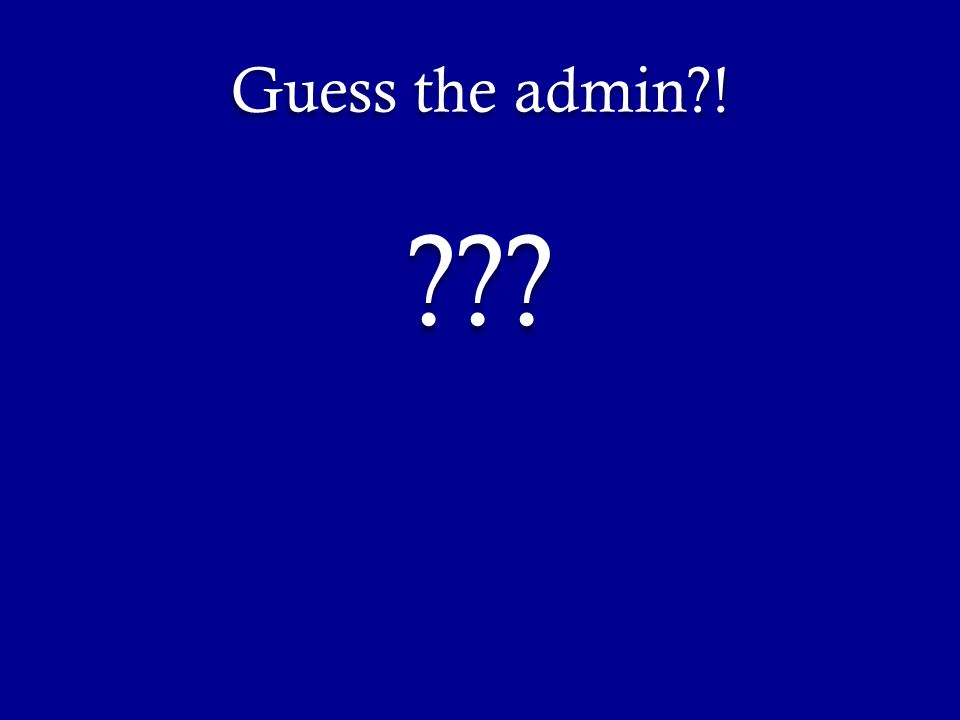 Guess the admin?! ???