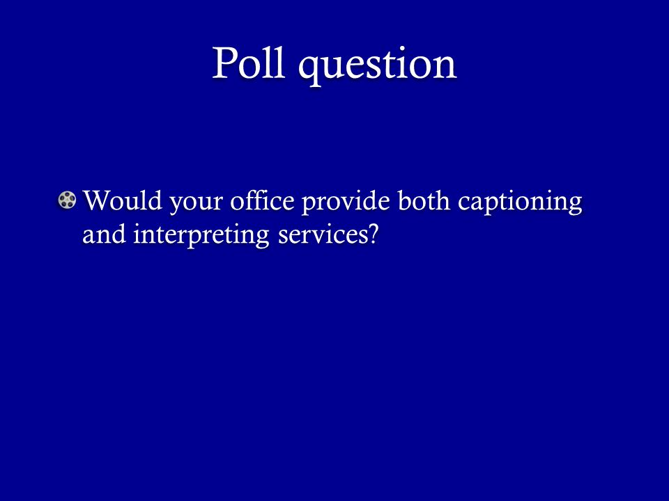 Poll question Would your office provide both captioning and interpreting services?