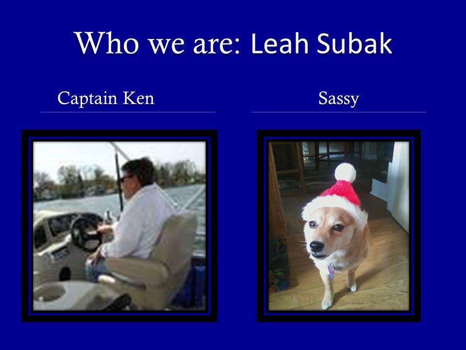 Who we are: Leah Subak Captain Ken Sassy
