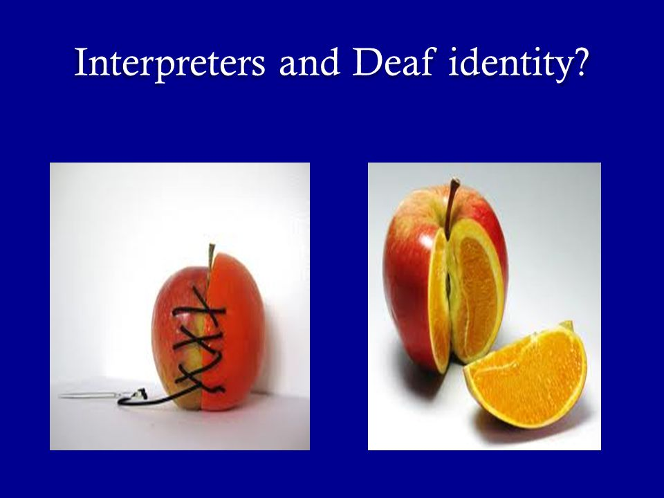 Interpreters and Deaf identity?
