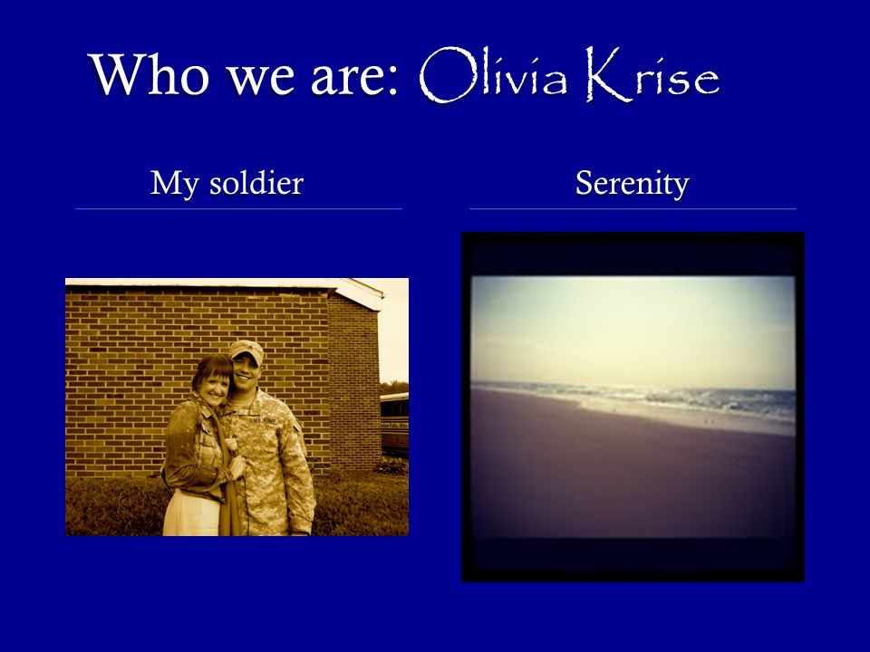 Who we are: Olivia Krise My soldier Serenity