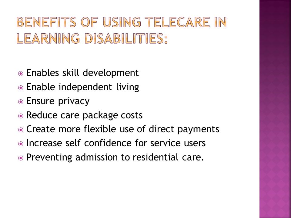  Enables skill development  Enable independent living  Ensure privacy  Reduce care package costs  Create more flexible use of direct payments  Increase self confidence for service users  Preventing admission to residential care.