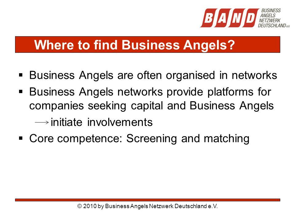Where to find Business Angels. © 2010 by Business Angels Netzwerk Deutschland e.V.