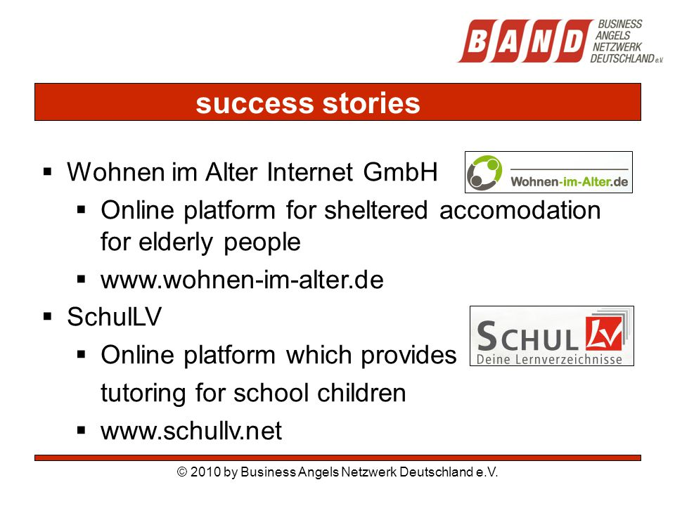 success stories © 2010 by Business Angels Netzwerk Deutschland e.V.  Wohnen im Alter Internet GmbH  Online platform for sheltered accomodation for e