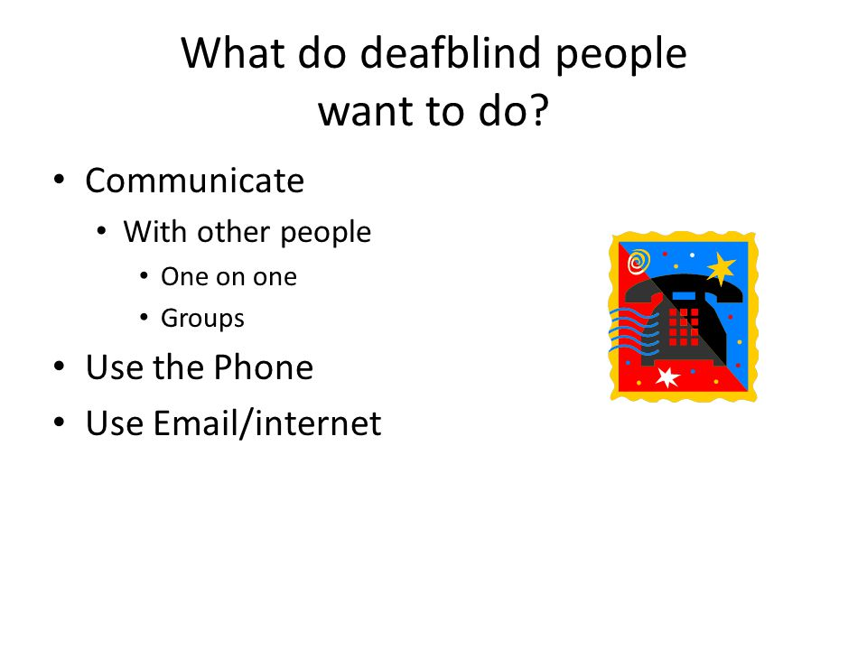 What do deafblind people want to do.